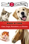 Cats, Dogs, Hamsters, and Horses (I Can Read Made by God: Level 2) Cover Image