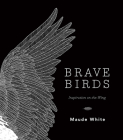 Brave Birds: Inspiration on the Wing Cover Image