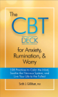 The CBT Deck for Anxiety, Rumination, & Worry: 108 Practices to Calm the Mind, Soothe the Nervous System, and Live Your Life to the Fullest Cover Image