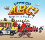 Let's Go ABC!: Things That Go, from A to Z Cover Image