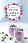 Smoothie- Rezeptbuch für Einsteiger: Die 50 Top-Rezepte, um fit und gesund zu bleiben Cover Image