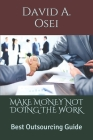 Make Money Not Doing the Work: Best Outsourcing Guide Cover Image