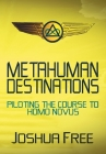 Metahuman Destinations: Piloting the Course to Homo Novus Cover Image