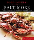 Food Lovers' Guide To(r) Baltimore: The Best Restaurants, Markets & Local Culinary Offerings Cover Image