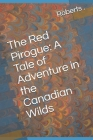 The Red Pirogue: A Tale of Adventure in the Canadian Wilds Cover Image