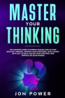 Master Your Thinking: The Ultimate Guide to Empath Healing and to Stop Negative Thinking. Improve Your Emotional Intelligence with Self Este Cover Image