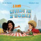 I Am Living in 2 Homes: I Am Book #002 Cover Image