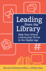 Leading from the Library: Help Your School Community Thrive in the Digital Age Cover Image