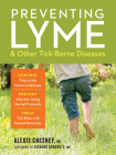 Preventing Lyme & Other Tick-Borne Diseases: Control Ticks in the Home Landscape; Prevent Infection Using Herbal Protocols; Treat Tick Bites with Natural Remedies Cover Image