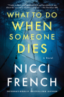 What to Do When Someone Dies: A Novel Cover Image