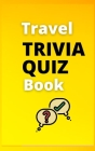 Travel Trivia Quiz Book: The Ultimate Travel Trivia Quiz Book / Fun Trivia Quiz With Answers In A Perfect Format 6x9 in Cover Image