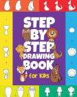 The Step-by-Step Drawing Book for Kids: A Children's Beginners Book on How-To-Draw Animals, Cartoons, Planes and Boats; Learn to Illustrate with our A Cover Image
