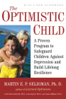 The Optimistic Child: A Proven Program to Safeguard Children Against Depression and Build Lifelong Resilience Cover Image