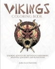 Vikings Coloring Book: A Nordic Adventure. Mythology, Bersekers, Weapons, Longships, and Runestones Cover Image