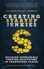 Creating Startup Junkies: Building Sustainable Venture Ecosystems in Unexpected Places Cover Image