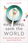 Eat, Sleep, Save the World: Words of Encouragement for the Special Needs Parent Cover Image