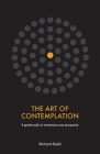 The Art of Contemplation: A gentle path to wholeness and prosperity Cover Image