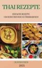 Thai Rezepte 2021 (Thai Recipes German Edition): Einfache Rezepte Um Deine Freunde Zu Überraschen Cover Image