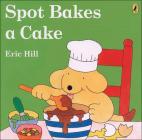Spot Bakes a Cake (Spot (Prebound)) Cover Image