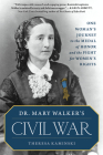Dr. Mary Walker's Civil War: One Woman's Journey to the Medal of Honor and the Fight for Women's Rights Cover Image