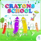 Crayons School - Book of Colors, Fairy Tale Readers: Kindergarten Books on Diversity Creative, Fantasy Story for Kids Age 5-6 7-8 Cover Image
