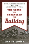 The Coach Who Strangled the Bulldog: How Harvard's Percy Haughton Beat Yale and Reinvented Football Cover Image