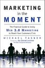 Marketing in the Moment: The Practical Guide to Using Web 3.0 Marketing to Reach Your Customers First Cover Image