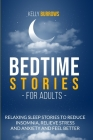 Bedtime Stories for Adult: Relaxing Sleep Stories to Reduce Insomnia, Relieve Stress and Anxiety and Feel Better Cover Image