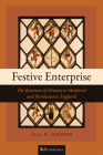 Festive Enterprise: The Business of Drama in Medieval and Renaissance England (Reformations: Medieval and Early Modern) Cover Image
