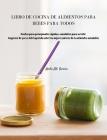 Libro de Cocina de Alimentos Para Bebés Para Todos: Recetas para principiantes rápidas y saludables para su bebé. Asegúrese de que su bebé aprenda sob Cover Image