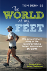 The World at My Feet: The Extraordinary Story of the Record-Breaking Fastest Run Around the Earth Cover Image