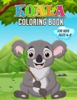 Koala Coloring Book for Kids Ages 4-8: Wonderful Koala Book for Teens, Boys and Kids, Koala Bear Coloring Book for Children and Toddlers Who Love to P Cover Image