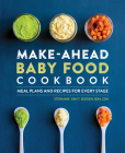 Make-Ahead Baby Food Cookbook: Meal Plans and Recipes for Every Stage Cover Image