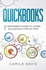 Quickbooks: A beginner's guide to learn quickbooks step by step Cover Image