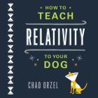 How to Teach Relativity to Your Dog Lib/E Cover Image