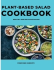 Plant-Based Salad Cookbook: Healthy and Delicious Salads Cover Image