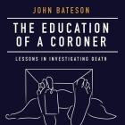 The Education of a Coroner Lib/E: Lessons in Investigating Death Cover Image