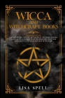 Wicca and Witchcraft Books: 4 Books in 1: Wiccan History, Witches, Altar, Spells. The Green, Modern and Practical Religion Guide for Beginners tha Cover Image