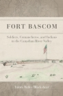 Fort BASCOM: Soldiers, Comancheros, and Indians in the Canadian River Valley Cover Image