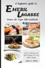 A Beginners Guide to Emeril Lagasse Power Air Fryer 360 Cookbook: Quick & Delicious Air Fryer Recipes for Your Whole Family Cover Image