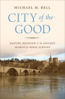 City of the Good: Nature, Religion, and the Ancient Search for What Is Right Cover Image