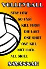 Volleyball Stay Low Go Fast Kill First Die Last One Shot One Kill Not Luck All Skill Savannah: College Ruled Composition Book Cover Image