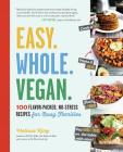 Easy. Whole. Vegan.: 100 Flavor-Packed, No-Stress Recipes for Busy Families Cover Image