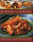 Korean Cooking: Discover One of the World's Great Cuisines with 150 Recipes Shown in 800 Photographs Cover Image