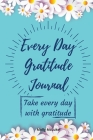 Every Day Gratitude Journal: Amazing Gratitude Journal for Women, Men & Young Adults 5 Minutes a Day to Develop Gratitude, Grateful Every Day, Livi Cover Image