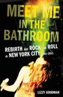 Meet Me in the Bathroom: Rebirth and Rock and Roll in New York City 2001-2011 Cover Image