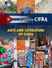 Arts and Literature of Cuba (Exploring Cuba #6) Cover Image