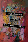 Brief Interviews with the Romantic Past (The Journal Non/Fiction Prize) Cover Image