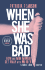 When She Was Bad: How and Why Women Get Away with Murder Cover Image