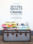 Jelly Roll Quilts: The Classic Collection: Create Classic Quilts Fast with 12 Jelly Roll Quilt Patterns Cover Image